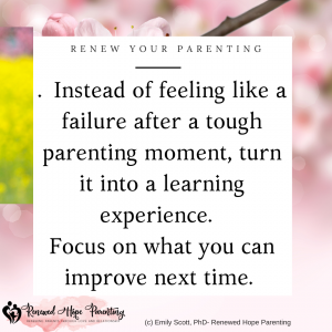Instead of feeling like a failure after a tough parenting moment, turn it into a learning experience. Focus on what you can improve next time.